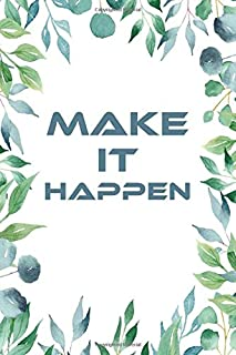 Make It Happen: Lined Journal, 6x9 inches, 120 Pages. Positive Affirmation Notebook (Inspirational And Motivational Quote ...
