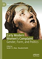 Early Modern Women's Complaint: Gender, Form, and Politics (Early Modern Literature in History)