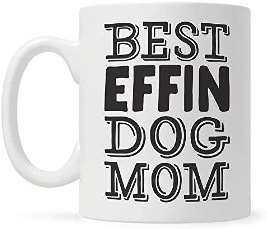 Best Effin Dog Mom Mug Dog Lover Gift For Women Dog Coffee Mug Dog Mother Mug Fur Mom