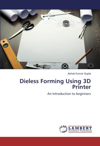 Dieless Forming Using 3D Printer: An Introduction to beginners