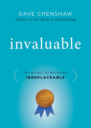 Invaluable: The Secret to Becoming Irreplaceable