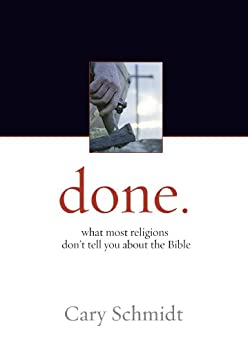 done.: What most religions don't tell you about the Bible by [Cary Schmidt]