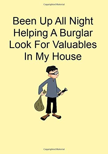 Been Up All Night Helping A Burglar Look For Valuables In My...