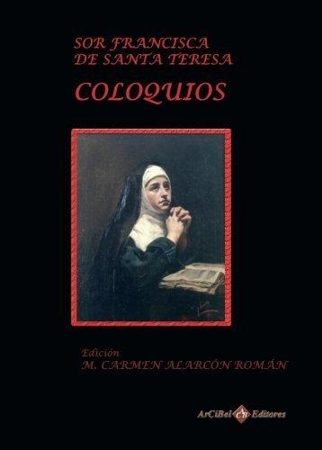 Coloquios de Sor Francisca (Spanish Edition) by María Del Carmen Alarcón Roman...