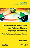 Collaborative Annotation for Reliable Natural Language Processing: Technical and Sociological Aspects (Focus Series)