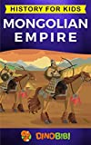 Mongolian Empire: History for kids: A captivating guide to a remarkable Genghis Khan & the Mongol Empire