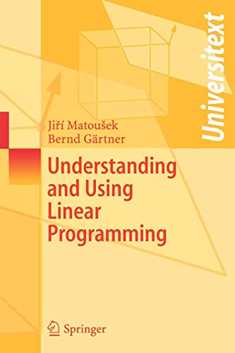 Compare Textbook Prices for Understanding and Using Linear Programming Universitext  ISBN 9783540306979 by Matousek, Jiri,Gärtner, Bernd