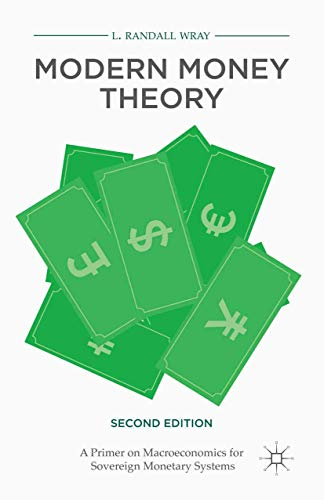 Compare Textbook Prices for Modern Money Theory: A Primer on Macroeconomics for Sovereign Monetary Systems, Second Edition 2nd ed. 2015 Edition ISBN 9781137539908 by Wray, L. Randall