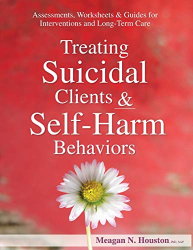 Treating Suicidal Clients & Self-Harm Behaviors: Assessments, Worksheets & Guides for Interventions and Long-Term Care