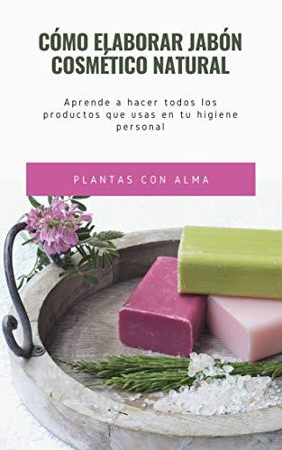 Cómo elaborar jabón cosmético natural: Aprende a hacer todos los productos que usas en tu higiene personal
