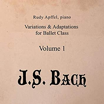 Piano Variations & Adaptations for Ballet Class, Vol. 1: J.S. Bach