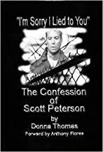 I'm Sorry I Lied to You: The Confession of Scott Peterson