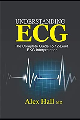 Understanding ECG: The Complete Guide to 12-Lead EKG Interpretation by Independently published