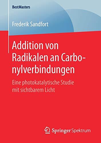 Addition von Radikalen an Carbonylverbindungen: Eine photokatalytische Studie mit sichtbarem Licht (BestMasters)