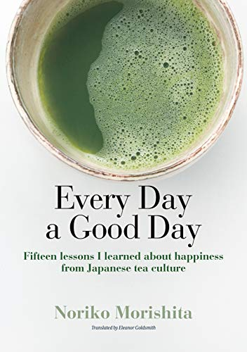 Every Day a Good Day: Fifteen Lessons I Learned about Happiness from Japanese Tea Culture (JAPAN LIBRARY)