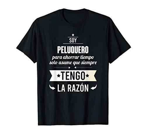 Regalos para PELUQUEROS - Soy Peluquero Tengo Razón Camiseta