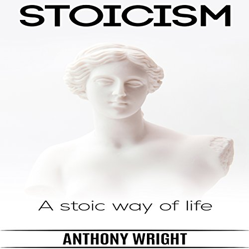 Stoicism - A Stoic Way of Life audiobook cover art