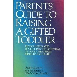 Parents' Guide to Raising a Gifted Toddler: Recognizing and Developing the Potential of Your Child from Birth to Five Years