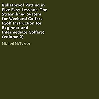 Bulletproof Putting in Five Easy Lessons     The Streamlined System for Weekend Golfers: Golf Instruction for Beginner and Intermediate Golfers, Volume 2              By:                                                                                                                                 Michael McTeigue                               Narrated by:                                                                                                                                 Dave Wright                      Length: 2 hrs and 58 mins     1 rating     Overall 4.0