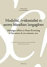 Modalite, Evidentialite Et Autres Friandises Langagieres: Melanges Offerts A Hans Kronning A l'Occasion de Ses Soixante ANS