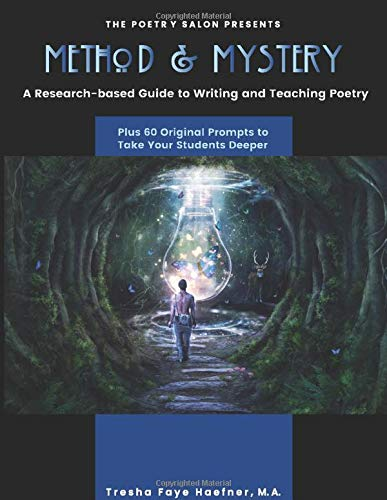 Method and Mystery: A Research-Based Guide to Teaching Poetry, Plus Sixty Original Prompts to Take Your Students Deeper