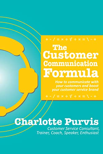 The Customer Communication Formula: How to communicate with your customers and boost your customer service brand