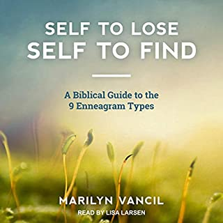 Self to Lose - Self to Find     A Biblical Approach to the 9 Enneagram Types              By:                                                                                                                                 Marilyn Vancil                               Narrated by:                                                                                                                                 Lisa Larsen                      Length: 6 hrs and 20 mins     3 ratings     Overall 4.3