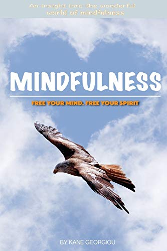 Mindfulness: Free your mind. Free your spirit: Free your mind. Free your spirit