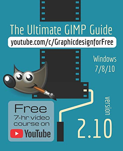 The Ultimate GIMP 2.10 Guide: Learn Professional photo editing