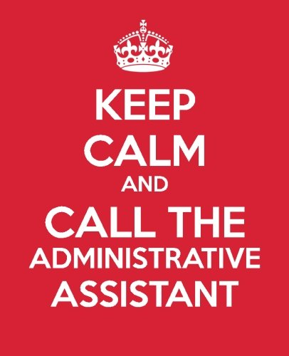 Keep Calm And Call The Administrative Assistant: Ultimate Assistant Gift Book - Journal - To Do List - Notebook - Quotes