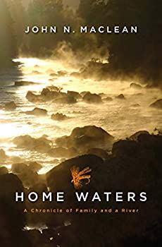 Home Waters  A Chronicle of Family and a River