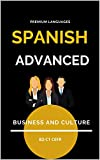 Advanced Spanish Course: Learn Spanish through business and culture (Spanish Edition)