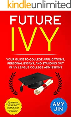 Future Ivy: Your guide to college applications, personal essays, and standing out in Ivy League college admissions