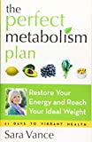 The Perfect Metabolism Plan: Restore Your Energy and Reach Your Ideal Weight (For Readers of How Not to Diet and Wired to Eat)