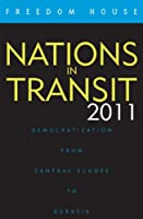 Nations in Transit 2011: Democratization from Central Europe to Eurasia