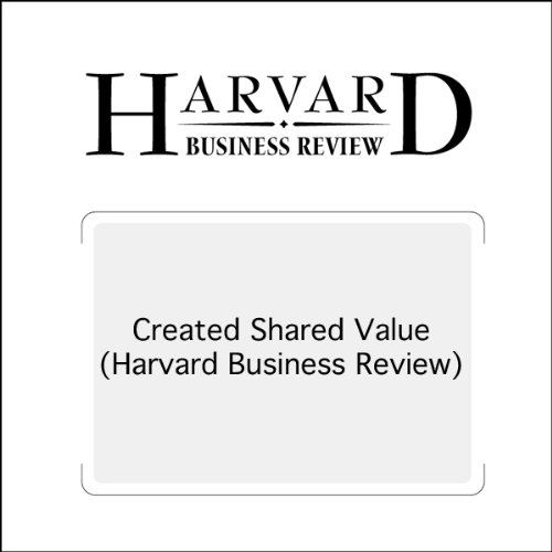 Created Shared Value (Harvard Business Review)                   By:                                                                                                                                 Michael E. Porter,                                                                                        Mark R. Kramer                               Narrated by:                                                                                                                                 Todd Mundt                      Length: 47 mins     1 rating     Overall 5.0