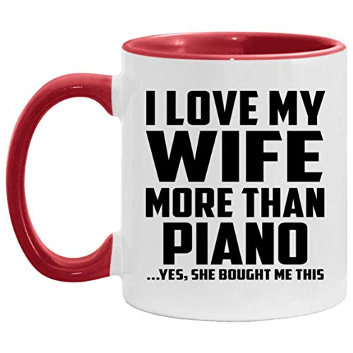 I Love My Wife More Than Piano - 11oz Accent Coffee Mug Red Ceramic Quality Tea-Cup - Fun-ny Idea for Husband Him Men Man He from Wife Birthday Anniversary Mother's Father's Day