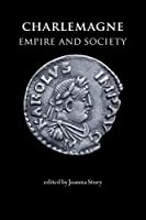 Charlemagne: Empire And Society