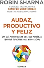 Audaz, productivo y feliz: Una guía para conseguir objetivos increíbles y dominar tu vida personal y profesional (Conecta)...
