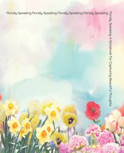Florally Speaking: Composition Notebook for Flower Lovers