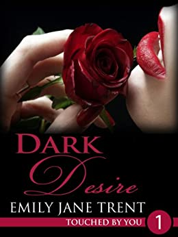 Dark Desire: 1 (Touched By You) by [Emily Jane Trent]