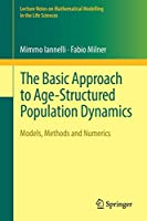The Basic Approach to Age-Structured Population Dynamics: Models, Methods and Numerics (Lecture Notes on Mathematical Modelling in the Life Sciences)