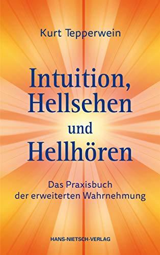 Intuition, Hellsehen und Hellhören: Das Praxisbuch zur erweiterten Wahrnehmung