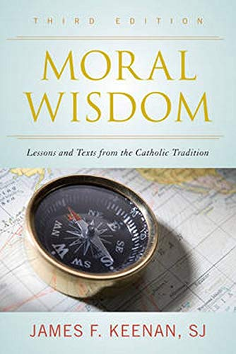 Compare Textbook Prices for Moral Wisdom: Lessons and Texts from the Catholic Tradition Third Edition ISBN 9781442247116 by Keenan  S.J., James F.