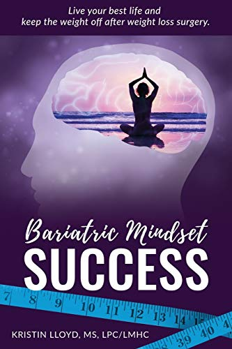 Compare Textbook Prices for Bariatric Mindset Success: Live Your Best Life and Keep The Weight Off After Weight Loss Surgery 1 Edition ISBN 9781979679886 by Lloyd, Kristin