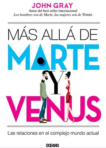 Más Allá de Marte Y Venus: Las Relaciones En El Complejo Mundo Actual