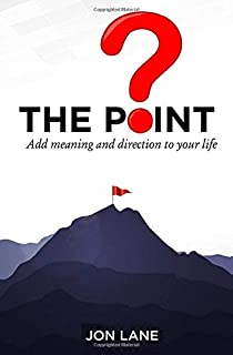 The POINT: Add meaning and direction to your life