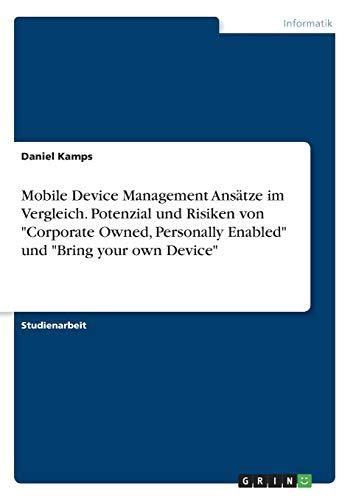"""Mobile Device Management Ansätze im Vergleich. Potenzial und Risiken von \""""Corporate Owned, Personally Enabled\"""" und \""""Bring your own Device\"""""""