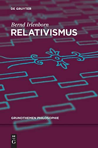 Relativismus (Grundthemen Philosophie)