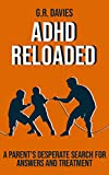 ADHD RELOADED: A Parent's Search for Information and Treatment (English Edition)